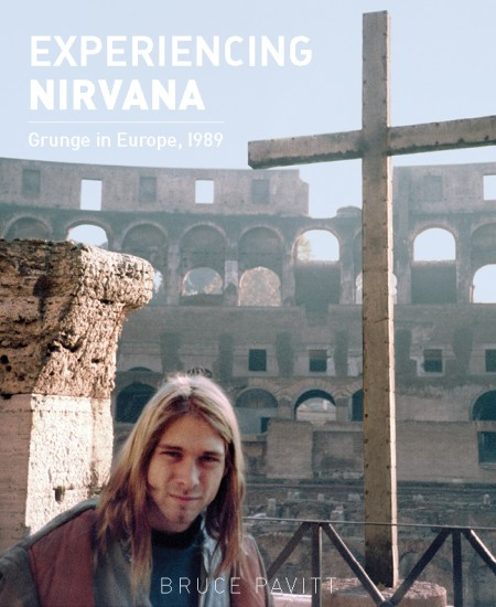 EXPERIENCING NIRVANA: Grunge in Europe, 1989, by Bruce Pavitt