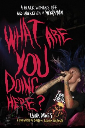 Ships Aug. 20: WHAT ARE YOU DOING HERE? A Black Woman's Life and Liberation in Heavy Metal, by Laina Dawes