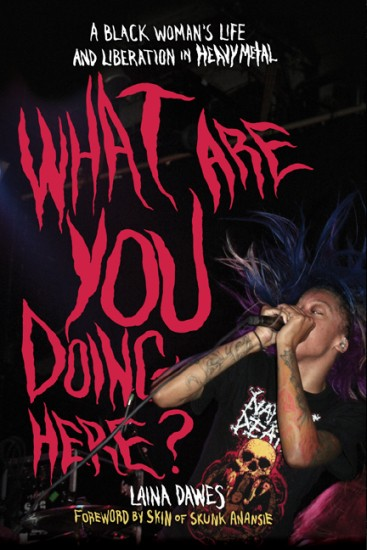WHAT ARE YOU DOING HERE? A Black Woman's Life and Liberation in Heavy Metal, by Laina Dawes