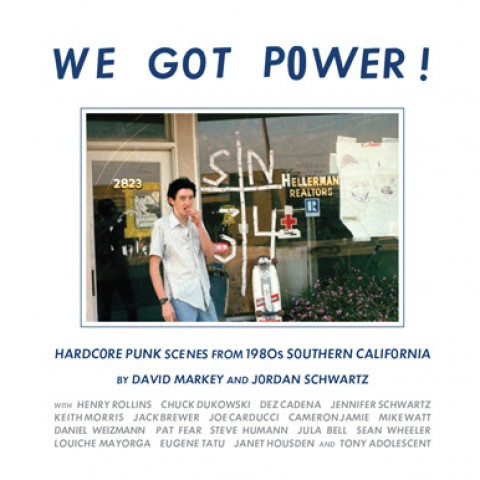 WE GOT POWER!: Hardcore Punk Scenes From 1980s Southern California, by David Markey and Jordan Schwartz