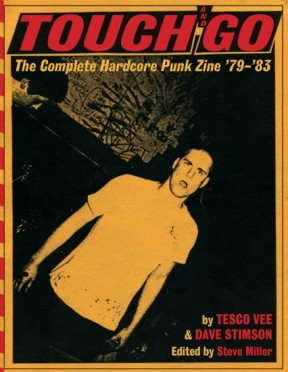 TOUCH AND GO: The Complete Hardcore Punk Zine '79–'83, by Tesco Vee and Dave Stimson, Edited by Steve Miller