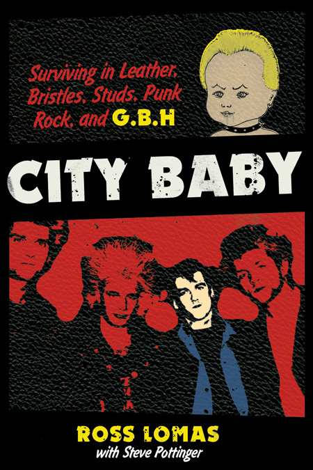 CITY BABY: Surviving in Leather, Bristles, Studs, Punk Rock, and G.B.H., by Ross Lomas