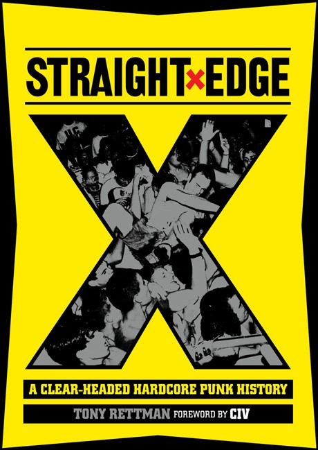 STRAIGHT EDGE: A Clear-Headed Hardcore Punk History, by Tony Rettman