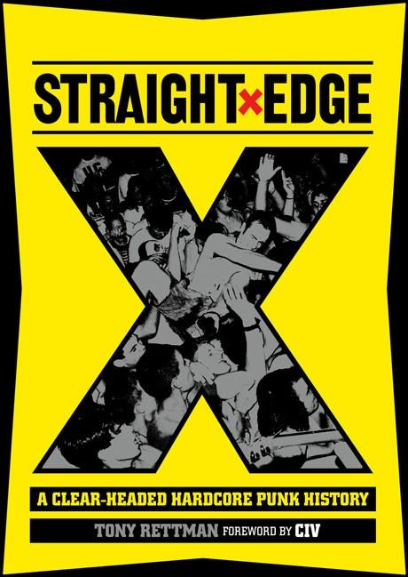 STRAIGHT EDGE: A Clear-Headed Hardcore Punk History, by Tony Rettman