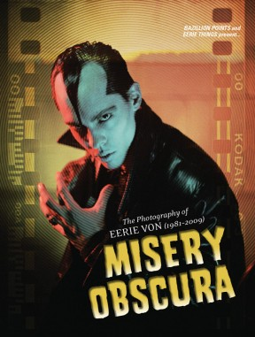 MISERY OBSCURA: The Photography of Eerie Von (1981–2009), by Eerie Von