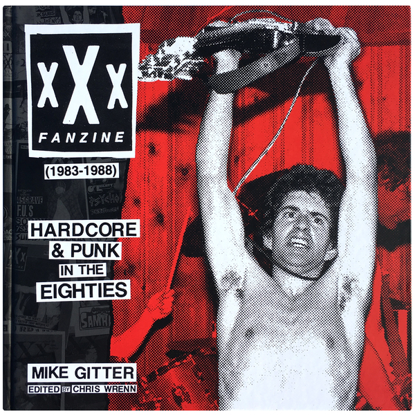 xXx FANZINE (1983–1988): Hardcore & Punk in the Eighties, by Mike Gitter