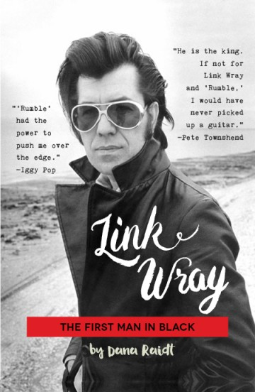 LINK WRAY: The First Man in Black, by Dana Raidt