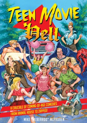 "TEEN MOVIE HELL: A Crucible of Coming-of-Age Comedies from Animal House to Zapped!, by Mike ""McBeardo"" McPadden"