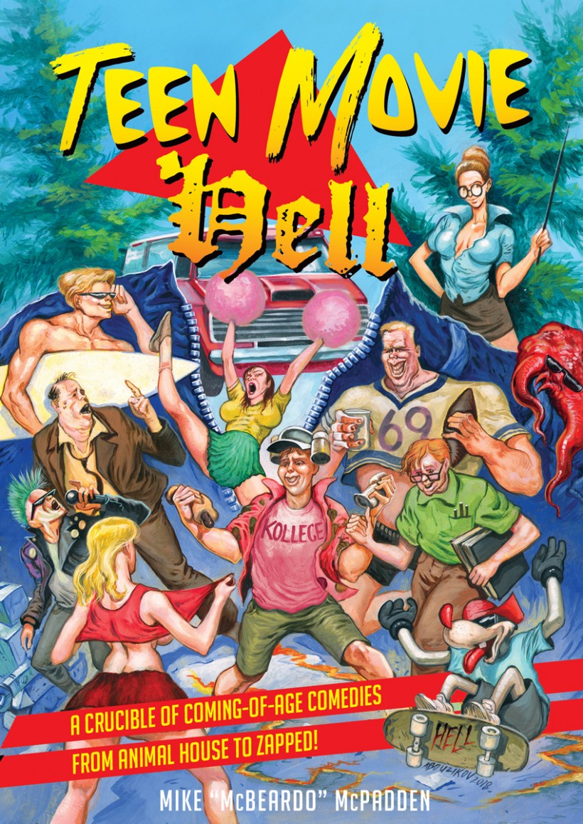 "Pre-Order TEEN MOVIE HELL: A Crucible of Coming-of-Age Comedies from Animal House to Zapped!, by Mike ""McBeardo"" McPadden"