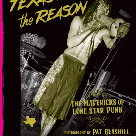 TEXAS IS THE REASON: The Mavericks of Lone Star Punk, by Pat Blashill ***PREORDER***