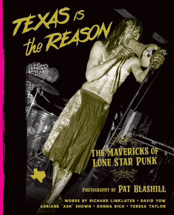 TEXAS IS THE REASON: The Mavericks of Lone Star Punk, by Pat Blashill