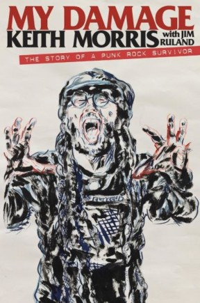 MY DAMAGE: The Story of a Punk Rock Survivor, by Keith Morris