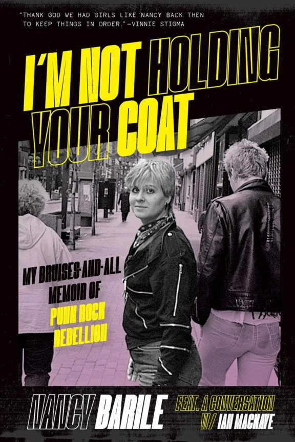 I'M NOT HOLDING YOUR COAT: My Bruises-and-All Memoir of Punk Rock Rebellion, by Nancy Barile